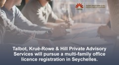 ForPressRelease.com - Talbot, Kruё-Rowe & Hill Private Advisory Services will pursue a multi-family office licence registration in Seychelles